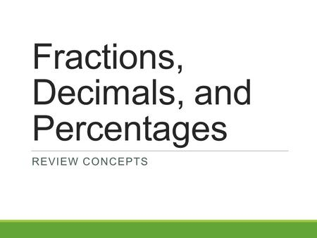 Fractions, Decimals, and Percentages REVIEW CONCEPTS.