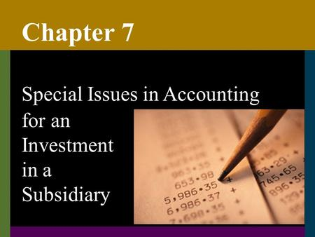 Chapter 7 Special Issues in Accounting for an Investment in a Subsidiary.