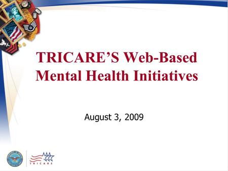 1 TRICARE'S Web-Based Mental Health Initiatives August 3, 2009.