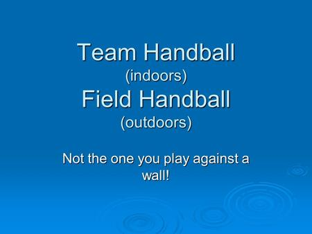 Team Handball (indoors) Field Handball (outdoors)