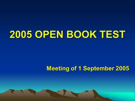 2005 OPEN BOOK TEST Meeting of 1 September 2005. Our Mission Review the open book test and go over any questions that caused problems.