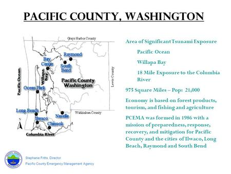 Pacific County, Washington a Area of Significant Tsunami Exposure Pacific Ocean Willapa Bay 18 Mile Exposure to the Columbia River 975 Square Miles – Pop: