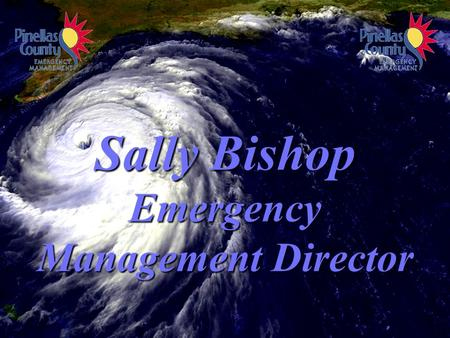 Sally Bishop Emergency Management Director. Hurricane Storm Surge Vulnerability Category 1 Storm: 4' to 8' Surge Category 1 Storm: 4' to 8' Surge Evacuation.