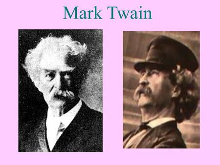Mark Twain. How much do you know about him? (1835—1910) The greatest humorist of the 19th century in American literature. Also one of the greatest writers.
