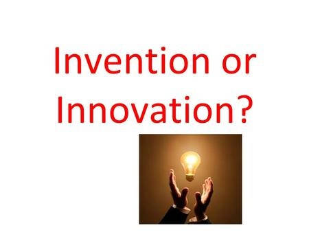 Invention or Innovation?. Canadian Inventor or Innovator Assignment.