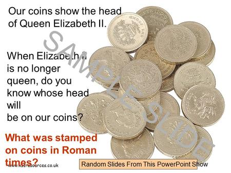Www.ks1resources.co.uk When Elizabeth II is no longer queen, do you know whose head will be on our coins? Our coins show the head of Queen Elizabeth II.