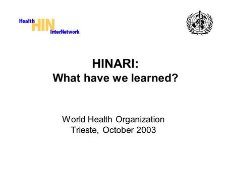 HINARI: What have we learned? World Health Organization Trieste, October 2003.