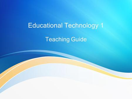 Educational Technology 1 Teaching Guide. Topics to be discussed Meaning of Educational Technology Technology: Boon or Bane? The Roles of Educational Technology.