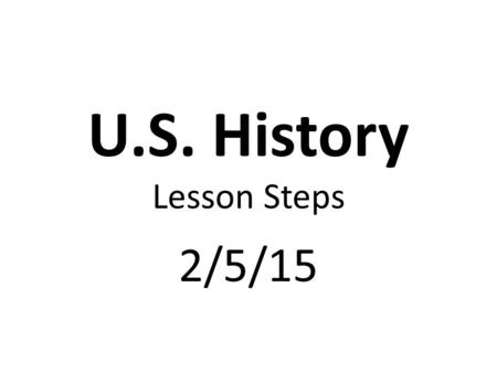 U.S. History Lesson Steps 2/5/15. Complete USA Test Prep. Warm-up & Complete Standards 1-5 U.S. History Benchmark #1 Review.
