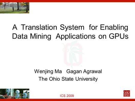 Euro-Par, 2006 ICS 2009 A Translation System for Enabling Data Mining Applications on GPUs Wenjing Ma Gagan Agrawal The Ohio State University ICS 2009.