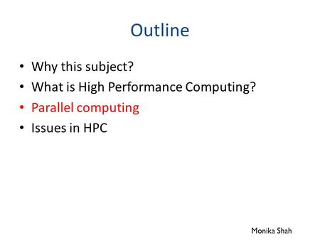 Outline Why this subject? What is High Performance Computing? Parallel computing Issues in HPC Monika Shah.