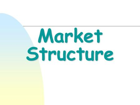 Market Structure What is MARKET? What is MARKET STRUCTURE ? A market is a medium where sellers meet buyers to exchange goods and services. Market Structure.