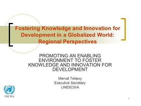 1 Fostering Knowledge and Innovation for Development in a Globalized World: Regional Perspectives PROMOTING AN ENABLING ENVIRONMENT TO FOSTER KNOWLEDGE.