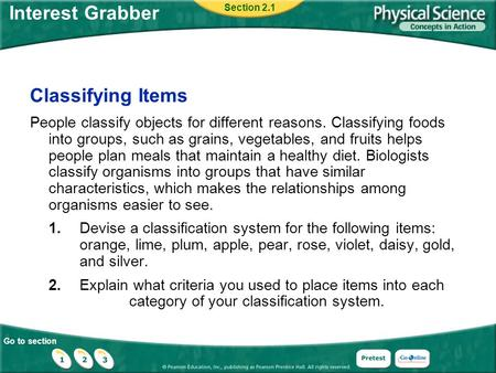 Go to section Classifying Items People classify objects for different reasons. Classifying foods into groups, such as grains, vegetables, and fruits helps.