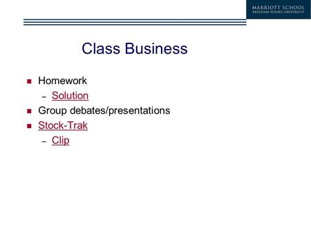 Class Business Homework – Solution Solution Group debates/presentations Stock-Trak – Clip Clip.