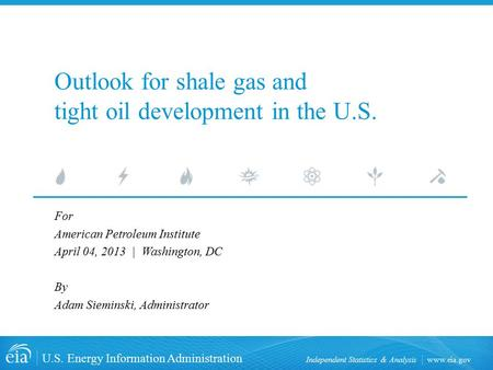 Www.eia.gov U.S. Energy Information Administration Independent Statistics & Analysis Outlook for shale gas and tight oil development in the U.S. For American.