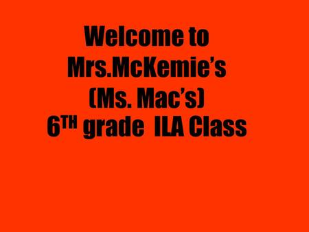 Welcome to Mrs.McKemie's (Ms. Mac's) 6 TH grade ILA Class.