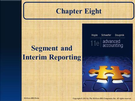 Chapter Eight Segment and Interim Reporting McGraw-Hill/Irwin Copyright © 2013 by The McGraw-Hill Companies, Inc. All rights reserved.