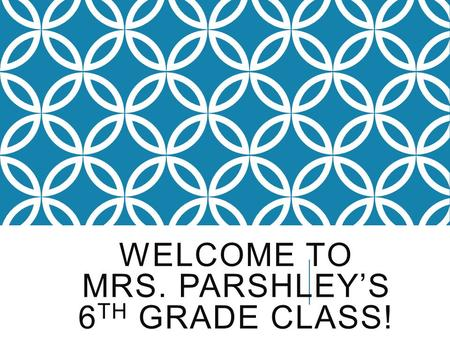 WELCOME TO MRS. PARSHLEY'S 6 TH GRADE CLASS!. What is Advisory? Monday: Students write agenda down for the week, Grade check Tuesday: Study Hall/SSR Wednesday: