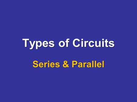 Types of <strong>Circuits</strong> <strong>Series</strong> & <strong>Parallel</strong>. Objective Students will be able to compare <strong>series</strong> <strong>and</strong> <strong>parallel</strong> <strong>circuits</strong> in order to describe how energy is transferred.