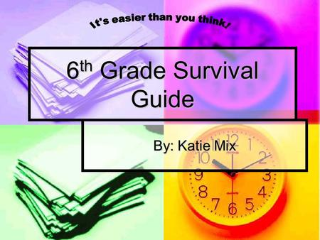 6 th Grade Survival Guide By: Katie Mix I Wish I Knew That! I wish I knew that you needed to turn your phone completely OFF! I had my birthday right.