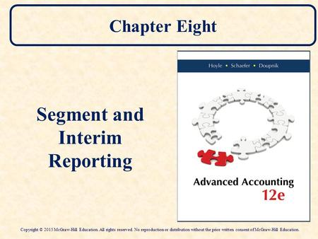 Chapter Eight Segment and Interim Reporting Copyright © 2015 McGraw-Hill Education. All rights reserved. No reproduction or distribution without the prior.