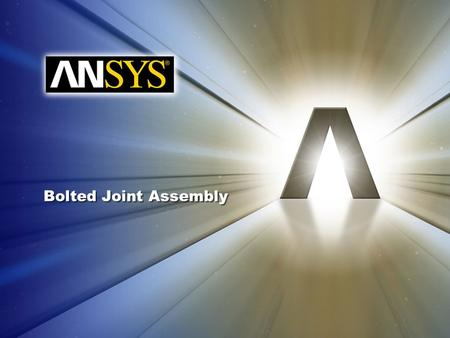 Bolted Joint Assembly. Advanced Solid Body Contact Options Goal – In this workshop, our goal is to study the effect that contact stiffness specification.