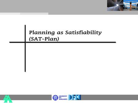 Planning as Satisfiability (SAT-Plan). SAT-Plan Translate the planning problem into a satisfiability problem for length n of Plan garb 0 (proposition)present.