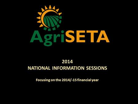 2014 NATIONAL INFORMATION SESSIONS Focusing on the 2014/-15 financial year.
