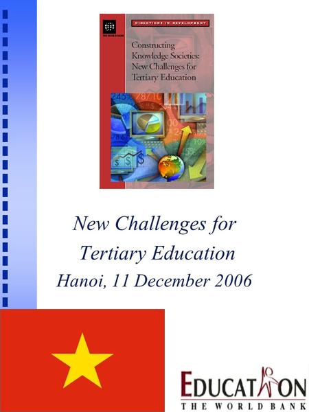 New Challenges for Tertiary Education Hanoi, 11 December 2006.