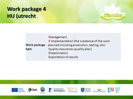 Work package 4 HU (utrecht) Work package type Management X Implementation (the substance of the work planned including production, testing, etc) Quality.