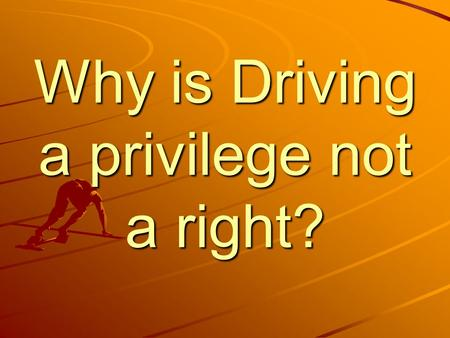 Why is Driving a privilege not a right?. Driving a car is like ___________ because….