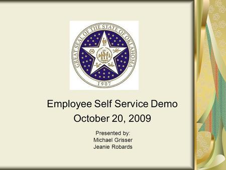 Employee Self Service Demo October 20, 2009 Presented by: Michael Grisser Jeanie Robards.