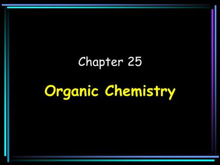 Chapter 25 Organic Chemistry Organic Chemistry: –The chemistry of Carbon compounds Hydrocarbons: –Organic compounds that contain Hydrogen and Carbon.