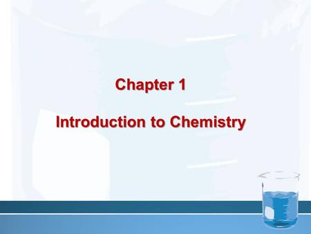 Chapter 1 Introduction to Chemistry. What is Chemistry? Chemistry Chemistry is the study of the composition of matter and the changes that matter undergoes.