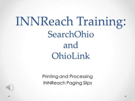Printing and Processing INNReach Paging Slips INNReach Training : SearchOhio and OhioLink.
