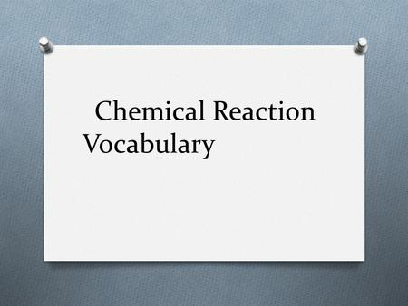 Chemical Reaction Vocabulary. Chemical Reaction ExplanationExamplePicture CHEMICAL Reaction The making and breaking of bonds to create NEW substances.