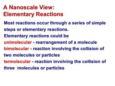 A Nanoscale View: Elementary Reactions A Nanoscale View: Elementary Reactions Most reactions occur through a series of simple steps or elementary reactions.