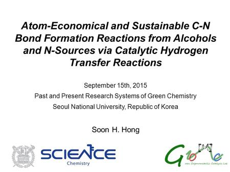 Atom-Economical and Sustainable C-N Bond Formation Reactions from Alcohols and N-Sources via Catalytic Hydrogen Transfer Reactions September 15th, 2015.