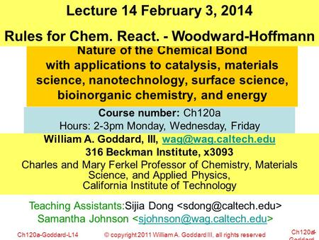 © copyright 2011 William A. Goddard III, all rights reservedCh120a-Goddard-L14 Ch120a- Goddard- L01 1 Nature of the Chemical Bond with applications to.
