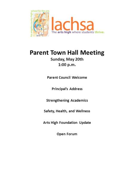 Parent Town Hall Meeting Sunday, May 20th 1:00 p.m. Parent Council Welcome Principal's Address Strengthening Academics Safety, Health, and Wellness Arts.