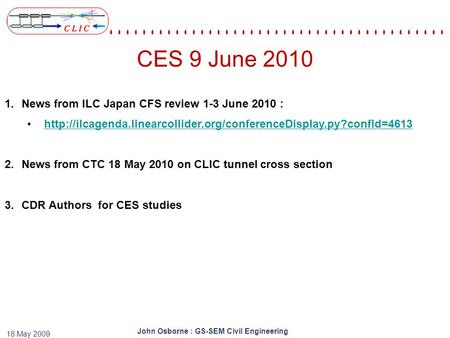 John Osborne : GS-SEM Civil Engineering 18 May 2009 CES 9 June 2010 1.News from ILC Japan CFS review 1-3 June 2010 :