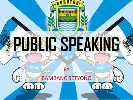 PUBLIC SPEAKING BY BAMBANG SETYONO. COMMUNICATION MEANS SHARING EXPERIENCE PUBLICLY FOR THE COMMON GOOD PUBLIC SPEAKING SKILLS ARE REQUIRED BY EVERYONE.