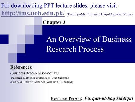 An Overview of Business Research Process Chapter 3 References: Business Research Book of VU Research Methods For Business (Uma Sekaran) Business Research.