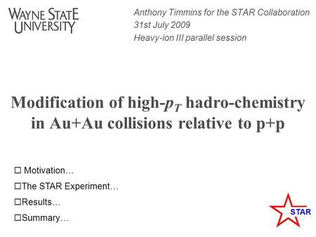 STAR Modification of high-p T hadro-chemistry in Au+Au collisions relative to p+p Anthony Timmins for the STAR Collaboration 31st July 2009 Heavy-ion III.
