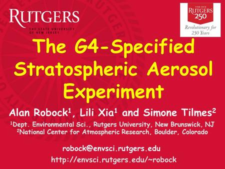 The G4-Specified Stratospheric Aerosol Experiment  Alan Robock 1, Lili Xia 1 and Simone Tilmes.