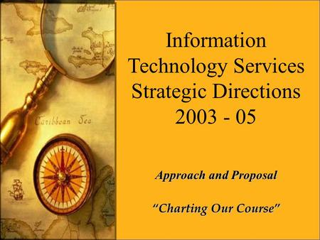 "Information Technology Services Strategic Directions 2003 - 05 Approach and Proposal ""Charting Our Course"""