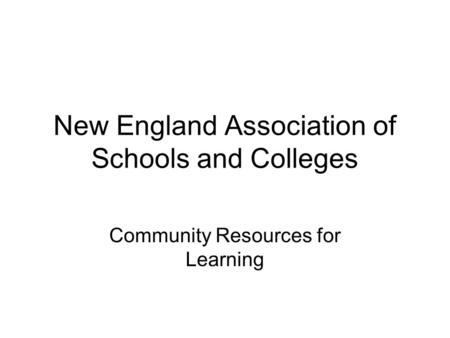New England Association of Schools and Colleges Community Resources for Learning.