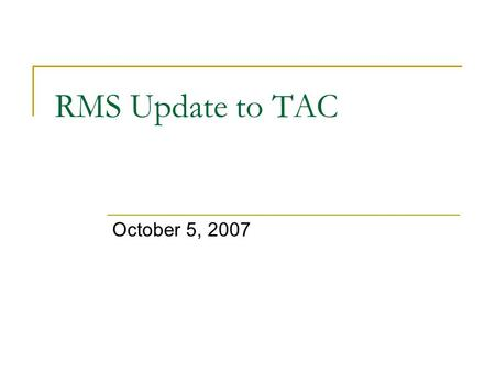 RMS Update to TAC October 5, 2007. RMS Activity Summary 2008 Test Flight Schedule Update on TAC directive relating to identifying issues with net metering.