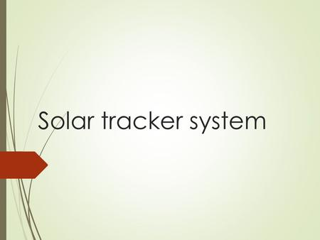 Solar tracker system. contents :-  Introduction  Solar energy  Technology  Solar photovoltaic array  Need of solar tracker  How solar work  Condition.
